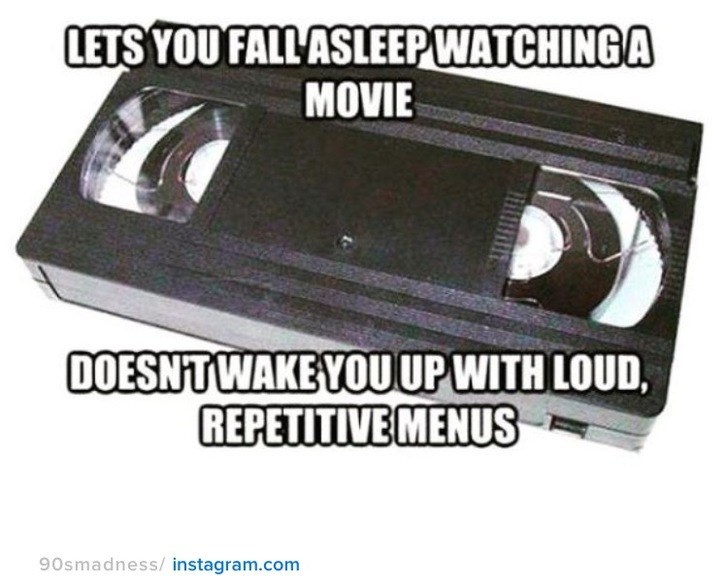 nostalgia - Technology - LETS YOU FALL ASLEEPWATCHINGA MOVIE DOESN'TWAKE YOUUP WITH LOUD REPETITIVE MENUS 90smadness/instagram.com
