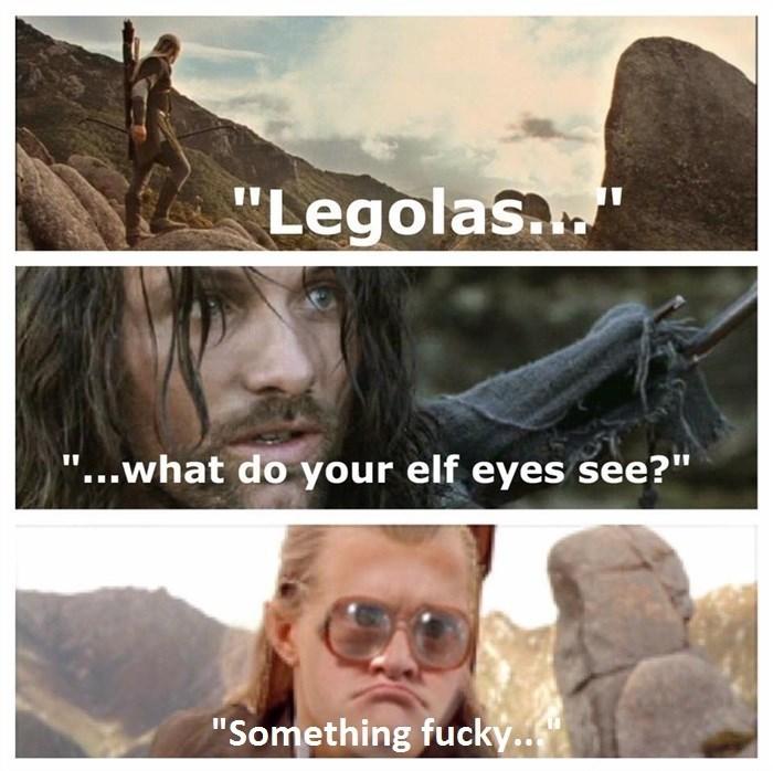 "meme - Text - ""Legolas ""...what do your elf eyes see?"" ""Something fucky."