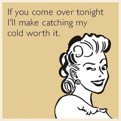 Hair - If you come over tonight I'll make catching my cold worth it.