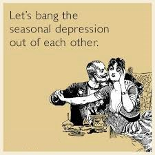 Cartoon - Let's bang the seasonal depression out of each other.