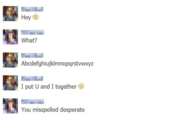 Chat bettween guy and girl in which he rearranged the alphabet to put U and I together, and she tells him he misspelled desperate.