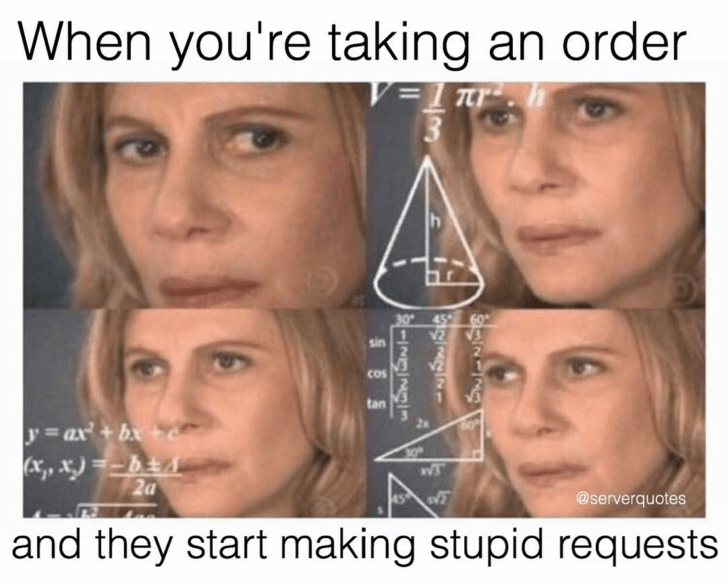 meme about getting annoyed when customers ask stupid requests