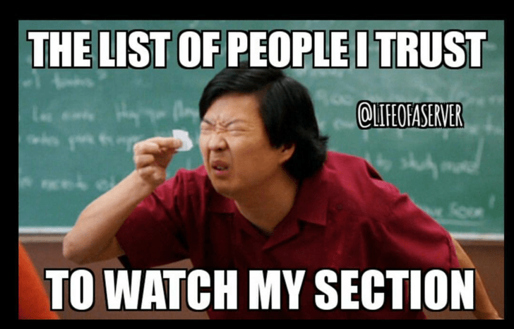 meme about not trusting anyone to watch your section during your shift