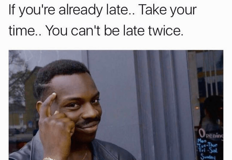 meme about not being able to be late twice