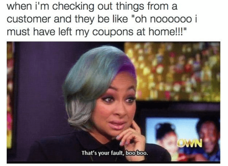 meme about not caring that a customer left their coupons at home