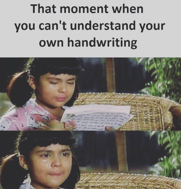 meme about getting sad that you can't read your own handwriting