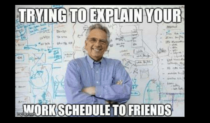 meme about how complicating your work schedule is to other people