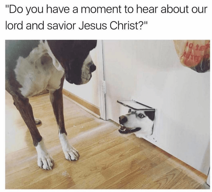Thursday meme about door to door Christian missionaries with pic of dog looking through doggy door