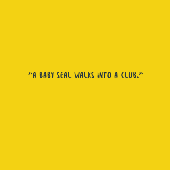 """Text - """"A BABY SEAL WALKS INTO A CLUB."""""""