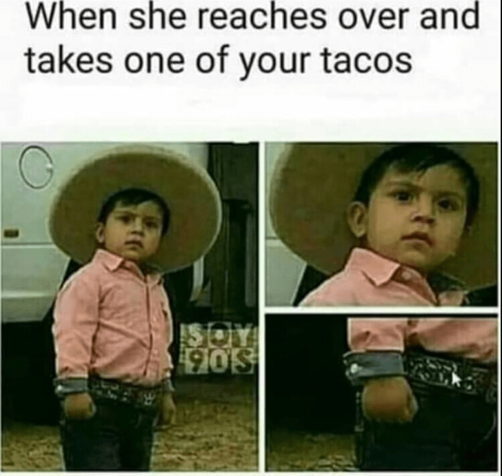 Photo caption - When she reaches over and takes one of your tacos $OY $90S