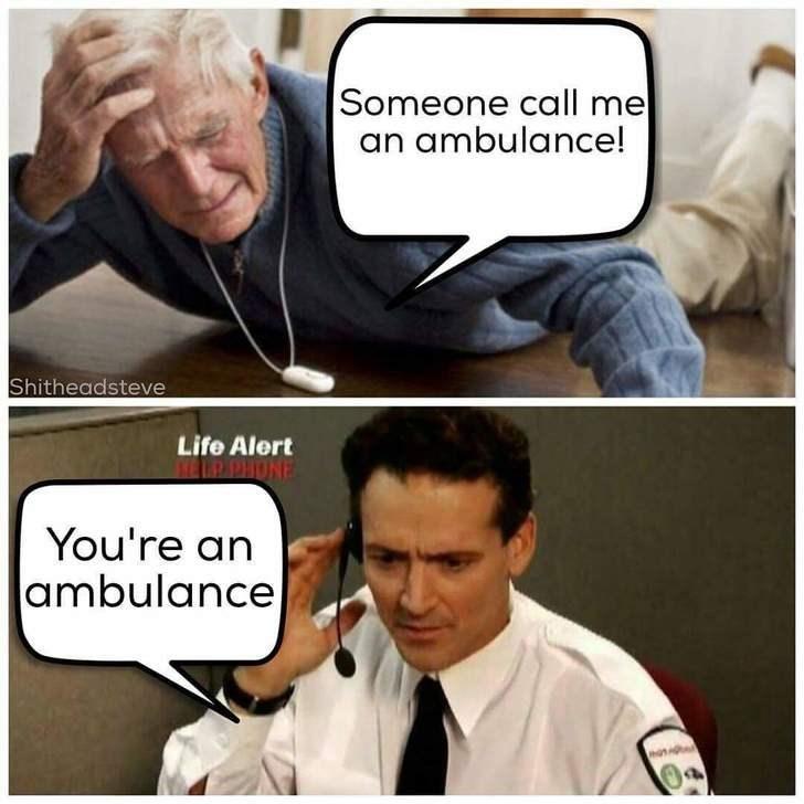 Comics - Someone call me an ambulance! Shitheadsteve Life Alert EPHONE You're an |ambulance
