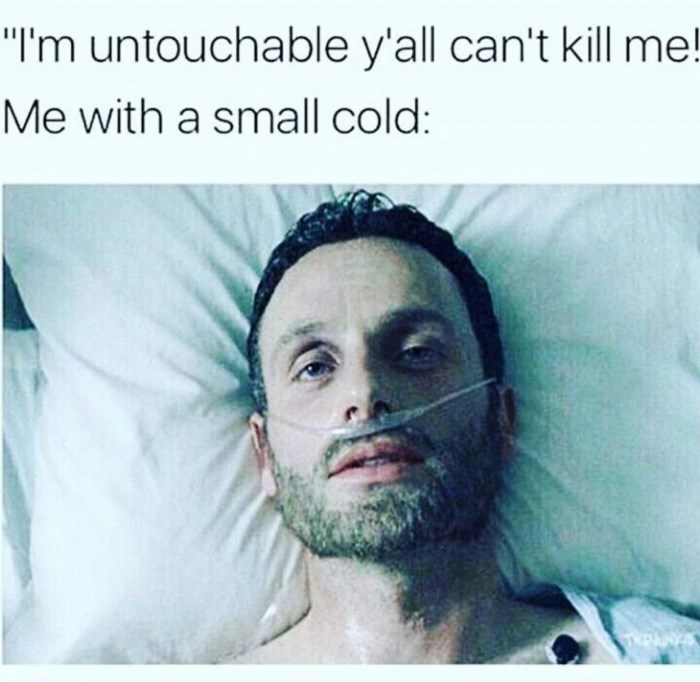 """Face - """"I'm untouchable y'all can't kill me! Me with a small cold:"""