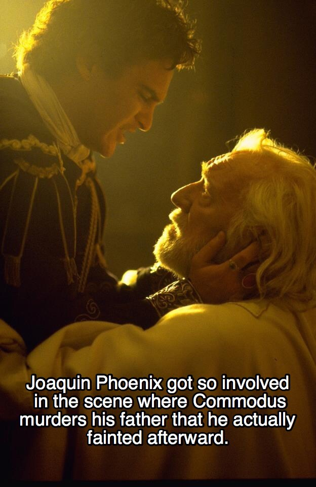 Love - Joaquin Phoenix got so involved in the scene where Commodus murders his father that he actually fainted afterward.