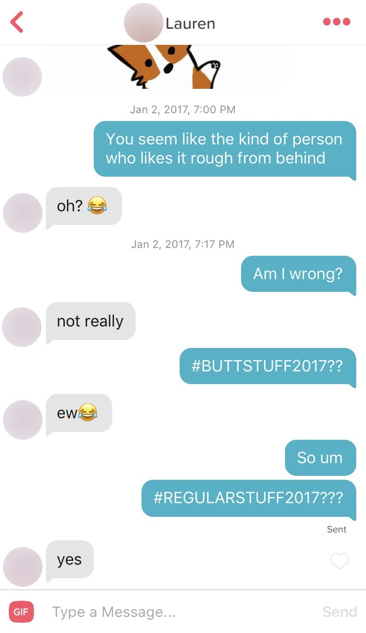Text - Lauren Jan 2, 2017, 7:00 PM You seem like the kind of person who likes it rough from behind oh? Jan 2, 2017, 7:17 PM Am I wrong? not really #BUTTSTUFF2017?? ew So um #REGULARSTUFF2017??? Sent yes Send Type a Message... GIF