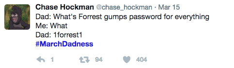 Dad: What's Forrest gumps password for everything Me: What Dad: 1forrest1 #MarchDadness t94 404