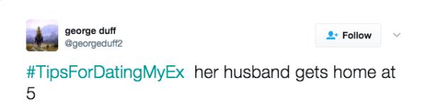 Text - george duff @georgeduff2 Follow #TipsForDatingMyEx her husband gets home at 5