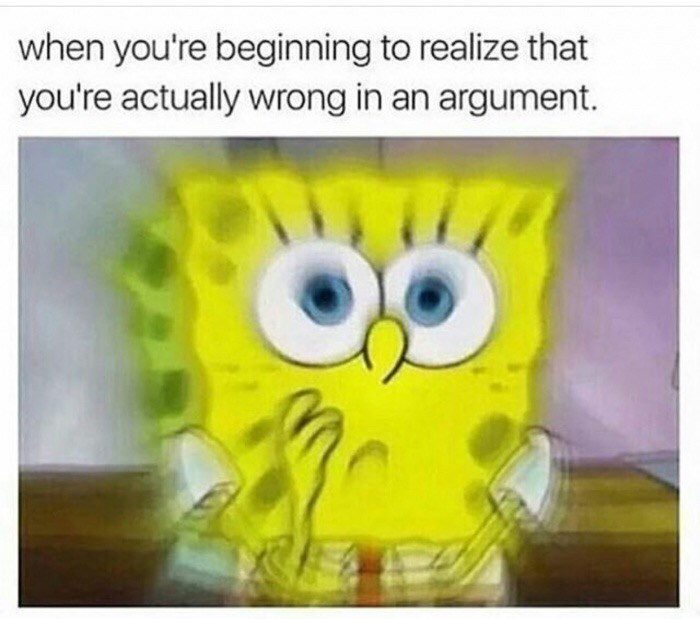 Thrusday meme about realizing you're wrong with pic of Spongebob looking reflective
