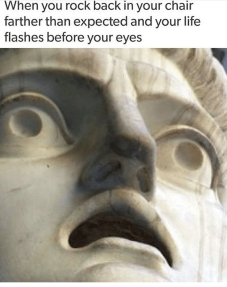 Thrusday meme about almost falling from your chair with closeup pic of terrified sculpture