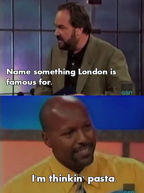 Facial expression - Name something London is famous for. Gsn Im thinkin pasta.