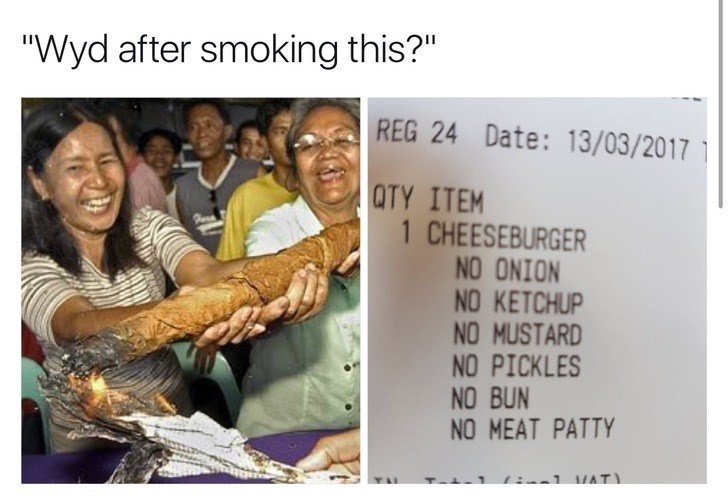 WYD after smoking this meme with pic of receipt of cheeseburger order that is just the cheese