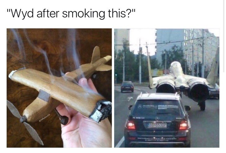 WYD after smoking this meme with pic of plane driving among cars on a road