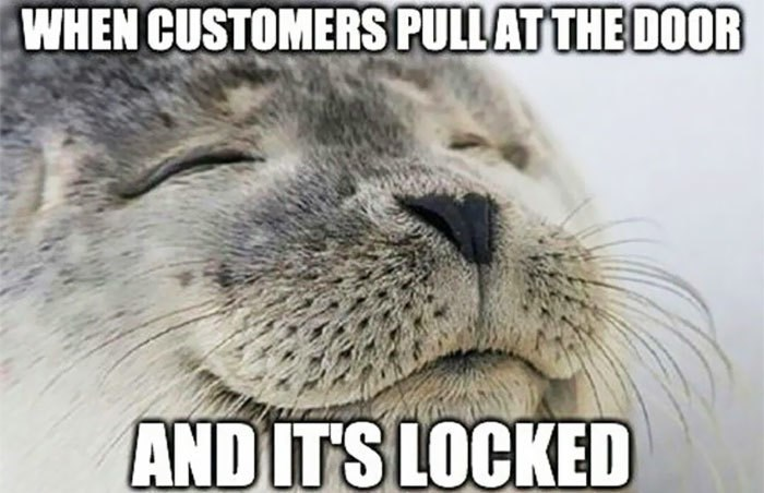 work meme about locking the door to customers