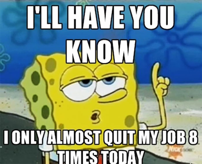 work meme about constantly wanting to quit