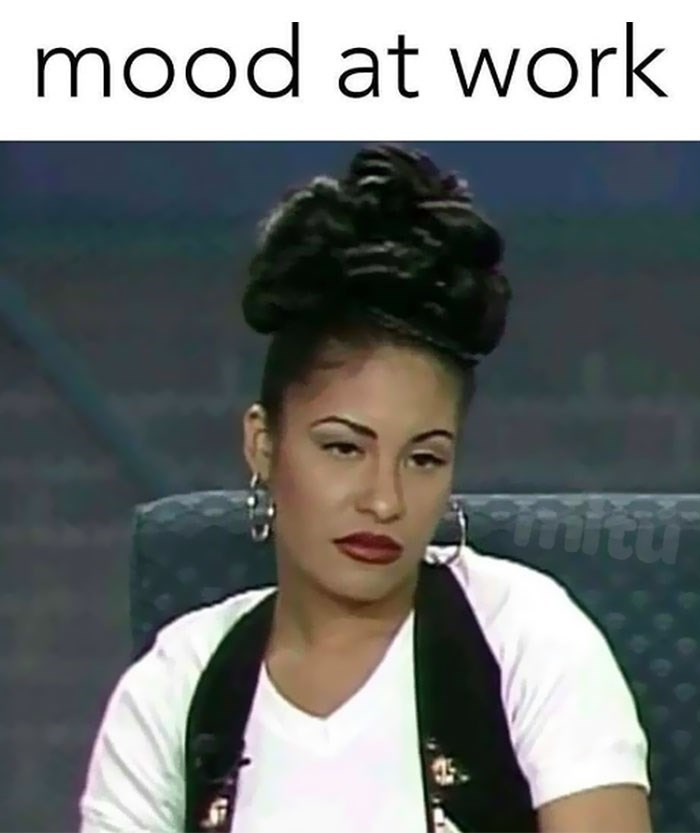 work meme with singer Selena with an annoyed expression