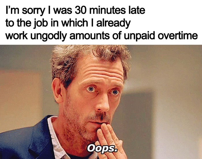 "work meme about being late to work with Dr House sarcastically saying ""oops"""