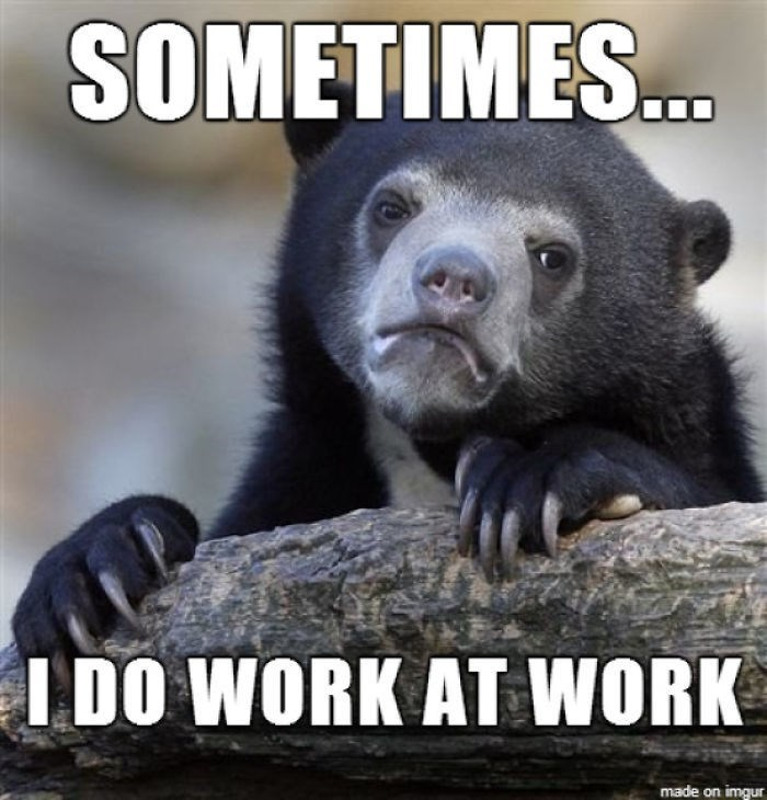 work meme with confession bear about working at working