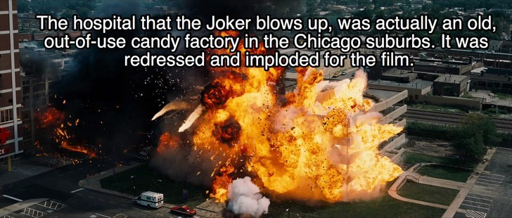 Explosion - The hospital that the Joker blows up, was actually an old, out-of-use candy factory in the Chicago suburbs. It was redressed and imploded for the film