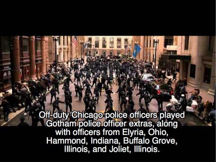 People - Off-duty Chicagopolice officers played Gotham policeofficer extras, along with officers from Elyria, Ohio, Hammond, Indiana, Buffalo Grove, Illinois, and Joliet, Illinois.