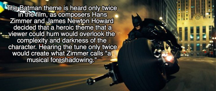 "Font - The Batman theme is heard only twice in the film, as composers Hans Zimmer and James Newton Howard decided that a heroic theme that a viewer could hum would overlook the complexity and darkness of the character. Hearing the tune only twice would create what Zimmer calls ""a musical foreshadowing."""