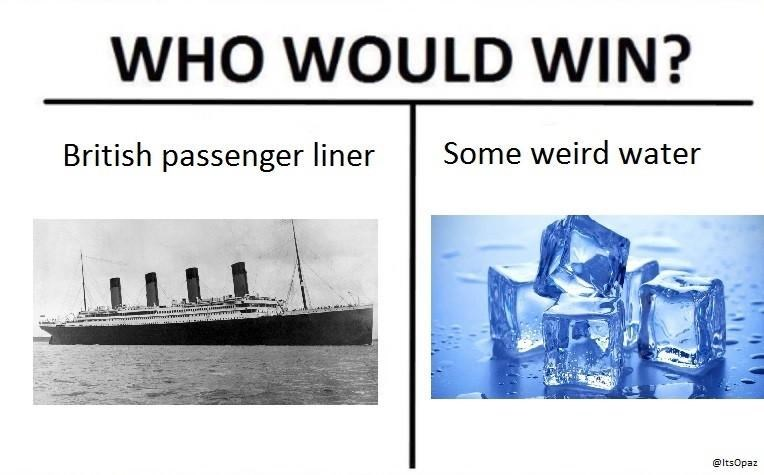 Water - WHO WOULD WIN? Some weird water British passenger liner @ltsOpaz