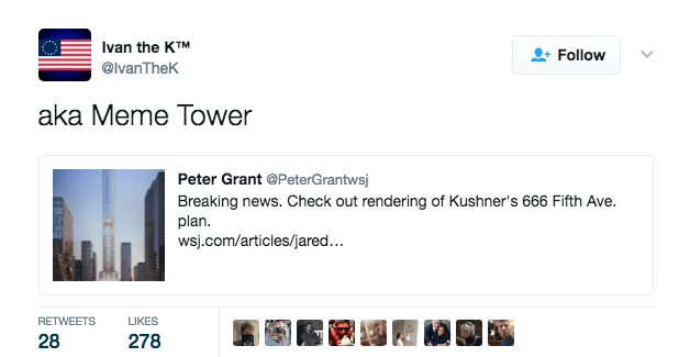 Product - Ivan the KTM Follow @lvanTheK aka Meme Tower Peter Grant @PeterGrantwsj Breaking news. Check out rendering of Kushner's 666 Fifth Ave. plan wsj.com/articles/jared... RETWEETS LIKES 28 278