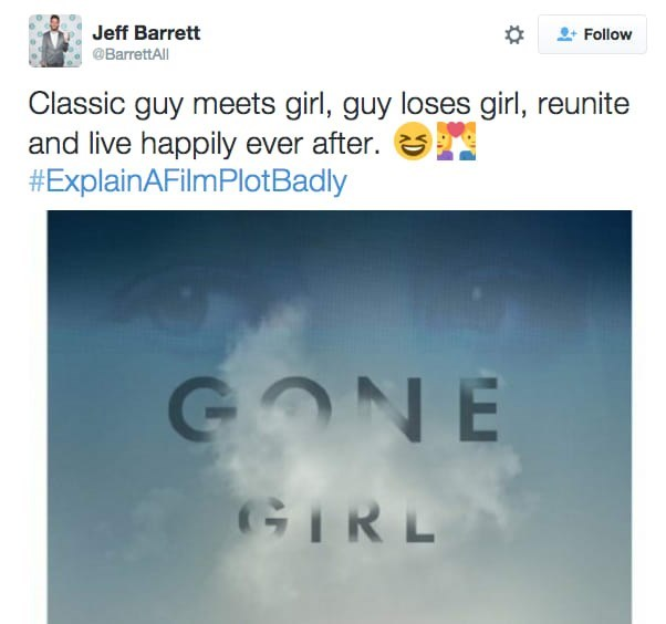 Text - Jeff Barrett Follow @BarrettAll Classic guy meets girl, guy loses girl, reunite and live happily ever after. #ExplainAFilmPlotBadly GONE GIRL