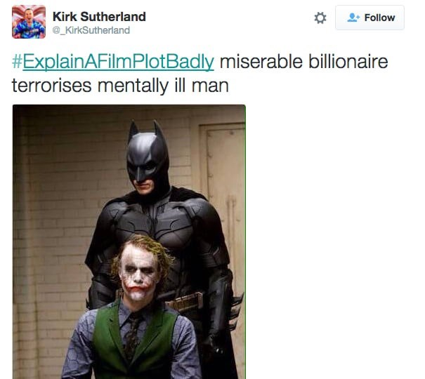 Batman - Kirk Sutherland Follow KirkSutherland #ExplainAFilmPlotBadly miserable billionaire terrorises mentally ill man