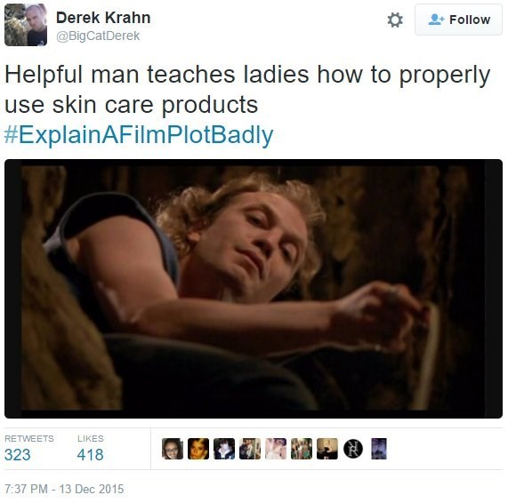 Text - Derek Krahn Follow @BigCatDerek Helpful man teaches ladies how to properly use skin care products #ExplainAFilmPlotBadly RETWEETS LIKES 323 418 7:37 PM 13 Dec 2015