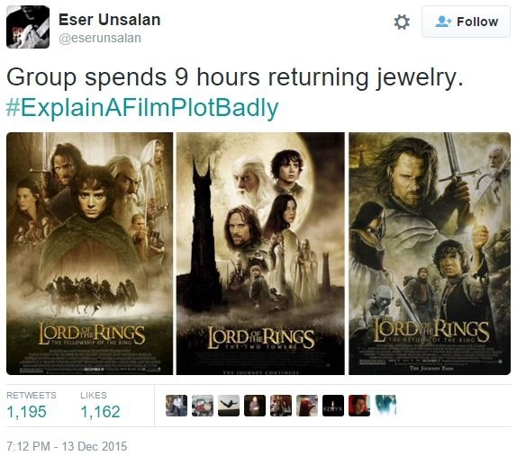 Text - Eser Unsalan Follow @eserunsalan Group spends 9 hours returning jewelry. #ExplainAFilmPlotBadly ORD RINGS ORDRINGS LORDRINGS TH U or THE KING THE FEELOWEEP OF THE ING Tee J E MOHE RETWEETS LIKES 1,195 1,162 7:12 PM - 13 Dec 2015