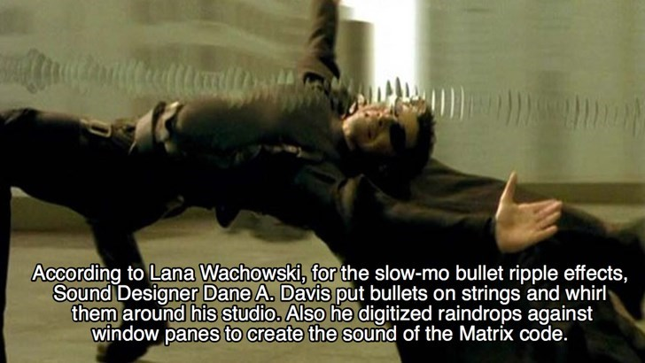 Photo caption - According to Lana Wachowski, for the slow-mo bullet ripple effects, Sound Designer Dane A. Davis put bullets on strings and whirly them around his studio. Also he digitized raindrops against window panes to create the sound of the Matrix code.