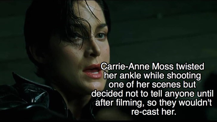 Text - Carrie-Anne Moss twisted her ankle while shooting one of her scenes but decided not to tell anyone until after filming, so they wouldn't re-cast her.