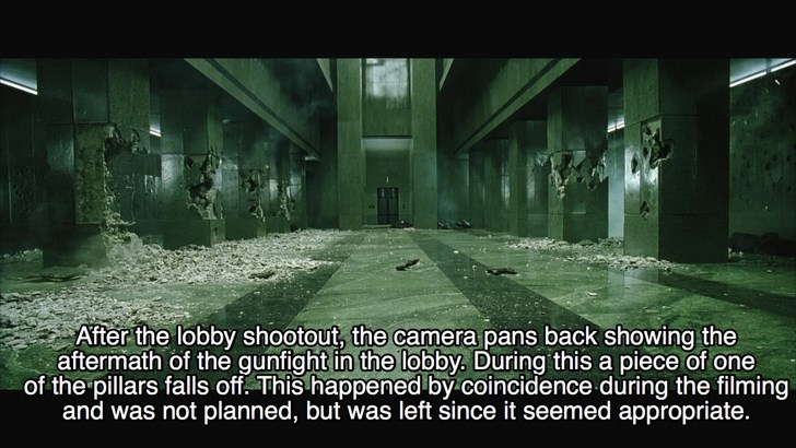 Adaptation - After the lobby shootout, the camera pans back showing the aftermath of the gunfight in the lobby. During this a piece of one of the pillars falls off. This happened by coincidence during the filming and was not planned, but was left since it seemed appropriate.
