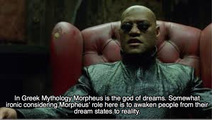Photo caption - In Greek Mythology Morpheus is the god of dreams. Somewhat ironic considering Morpheus' role here is to awaken people from their dream states to reality.