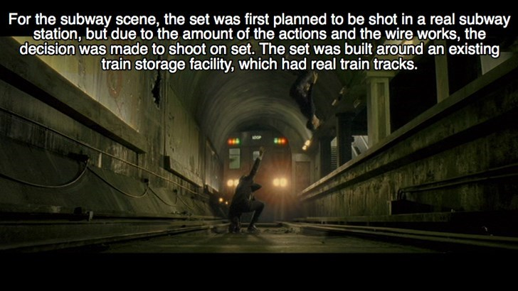Darkness - For the subway scene, the set was first planned to be shot in a real subway station, but due to the amount of the actions and the wire works, the decision was made to shoot on set. The set was built around an existing train storage facility, which had real train tracks.