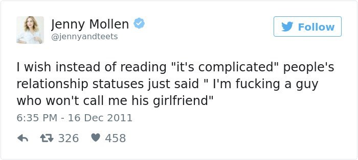 """Text - Jenny Mollen @jennyandteets Follow I wish instead of reading """"it's complicated"""" people's relationship statuses just said """" I'm fucking a guy who won't call me his girlfriend"""" 6:35 PM - 16 Dec 2011 326 458"""
