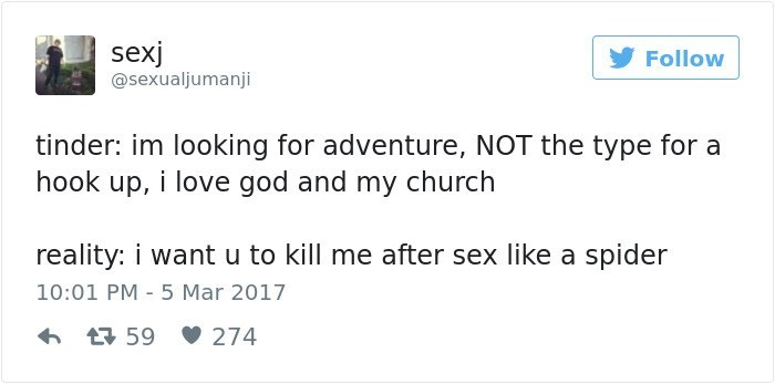 Text - sexj Follow @sexualjumanji tinder: im looking for adventure, NOT the type for a hook up, i love god and my church reality: i want u to kill me after sex like a spider 10:01 PM 5 Mar 2017 274 59