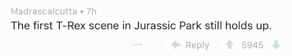 Text - Madrascalcutta 7h The first T-Rex scene in Jurassic Park still holds up Reply 5945