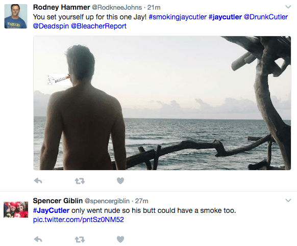 Muscle - Rodney Hammer @RodkneeJohns 21m You set yourself up for this one Jay! #smokingjaycutler #jaycutler@DrunkCutler @Deadspin @BleacherReport Spencer Giblin @spencergiblin 27m #JayCutler nly went nude so his butt could have a smoke too. pic.twitter.com/pntSzON M52