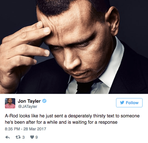 Forehead - Jon Tayler @JATayler Follow A-Rod looks like he just sent a desperately thirsty text to someone he's been after for a while and is waiting for a response 8:35 PM-28 Mar 2017 t 3