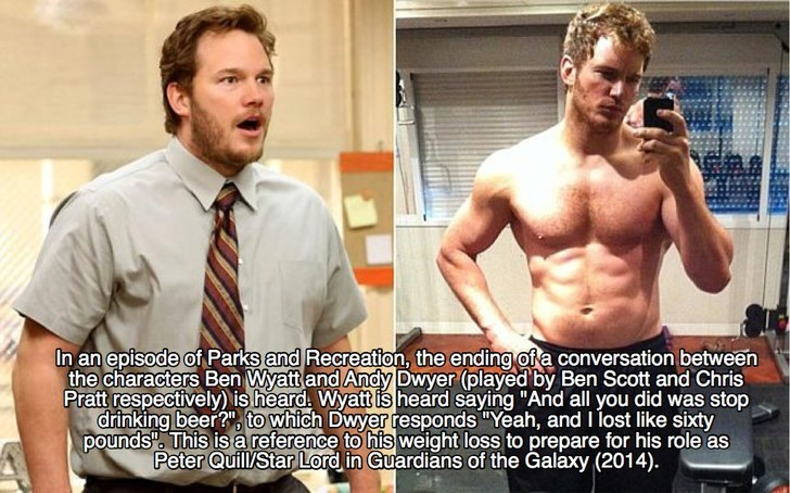 """Barechested - In an episode of Parks and Recreation, the ending of a conversation between the characters Ben Wyatt and Andy Dwyer (played by Ben Scott and Chris Pratt respectively) is heard Wyattis heard saying """"And all you did was stop drinking beer? to which Dwyer responds """"Yeah, and I lost like sixty pounds"""". This is a reference to his weight loss to prepare for his role as Peter Quill/Star Lord in Guardians of the Galaxy (2014)"""